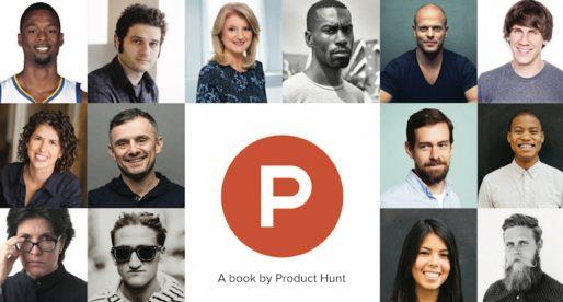 Product Hunt vydal knihu, která nabízí rady známých osobností na úspěch v tech světě